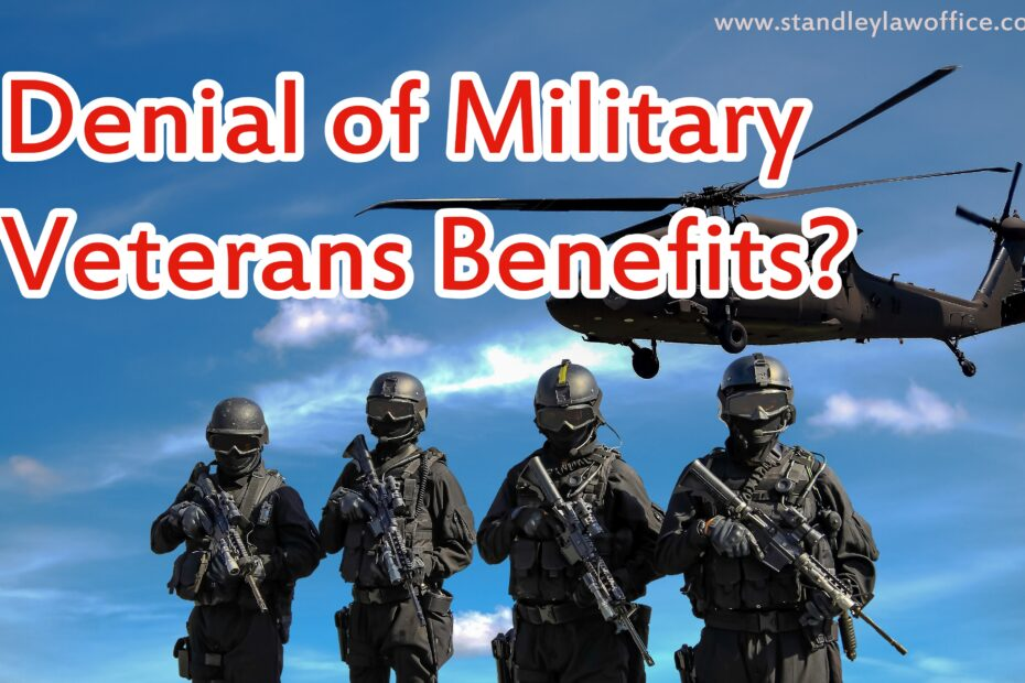 Denial of Military Veterans Benefits - Standley Law office